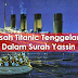 SUBHANALLAH !! Tenggelamnya Titanic menurut Surah Yassin