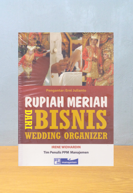 RUPIAH MERIAH DARI BISNIS WEDDING ORGANIZER, Irene Widhardin & Tim Penulis PPM