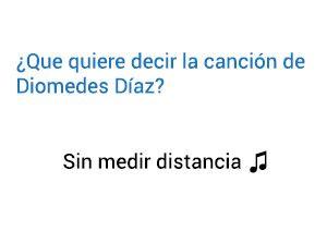 Significado de la canción Sin Medir Distancia Diomedes Díaz.