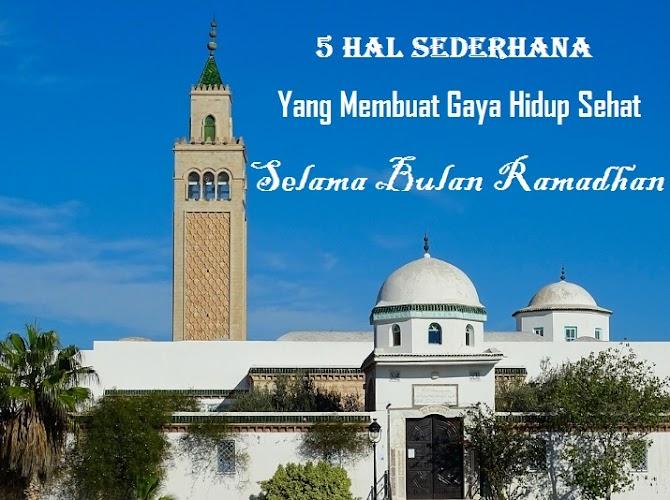 5 Hal Sederhana Yang Membuat Gaya Hidup  Sehat Selama  Bulan Ramadhan