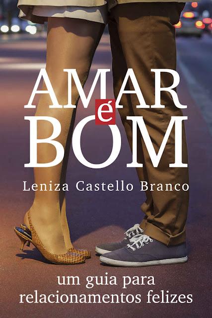 Amar é bom (subtítulo um guia para relacionamentos felizes) - Leniza Castello Branco