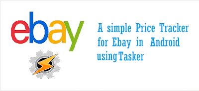 A Price Tracker for Ebay using Tasker in Android