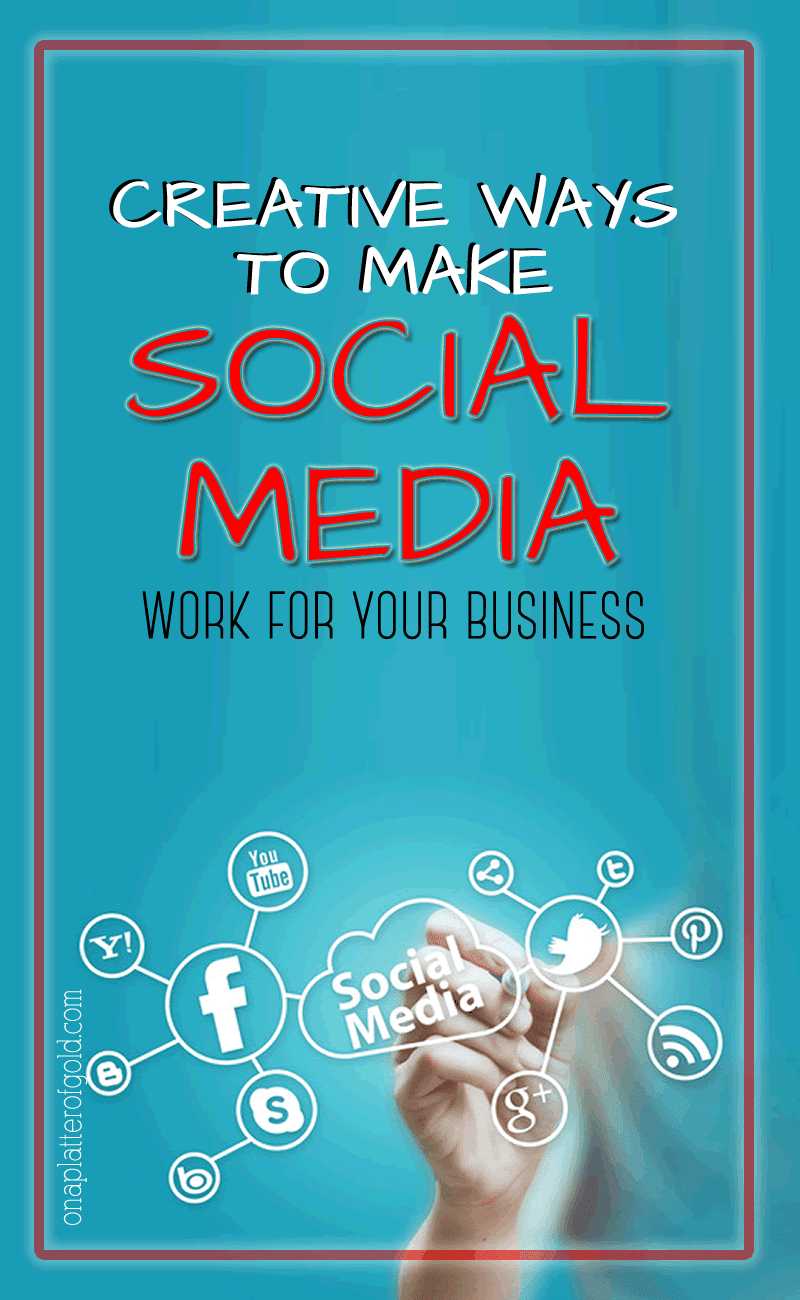 Creative Ways To Make Social Media Work For Your Business