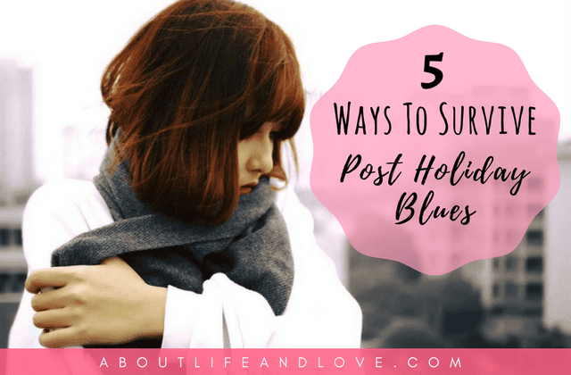 5 Ways To Survive Post Holiday Blues