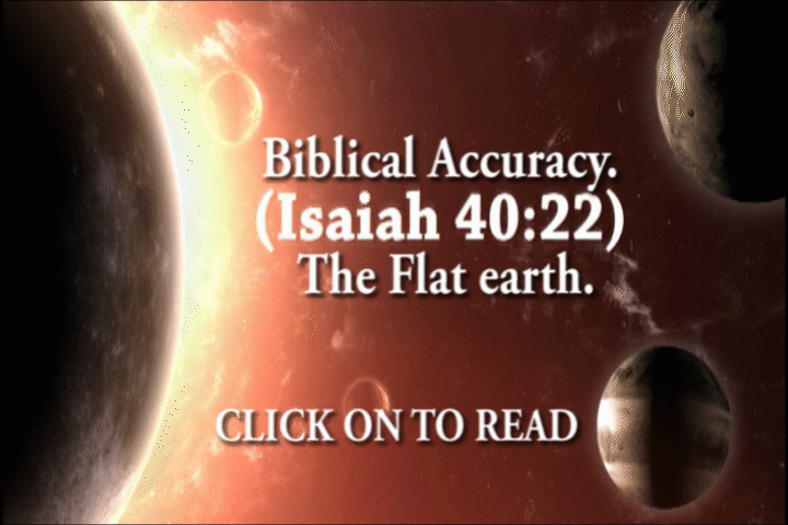 Biblical Accuracy. The Flat earth.