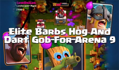 Deck Elite Barbarians Hog Dart Goblin Arena 9