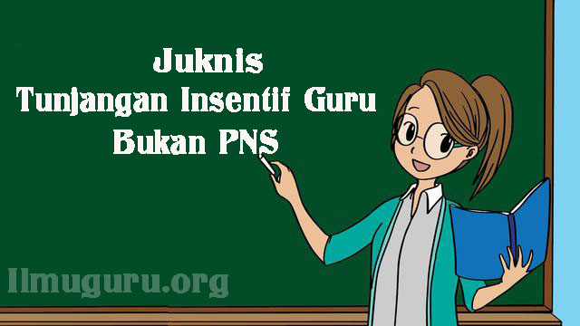 Download Juknis Tunjangan Insentif Guru Bukan Pegawai Negeri Sipil  Download Juknis Tunjangan Insentif Guru Non PNS Pada Madrasah Tahun 2019