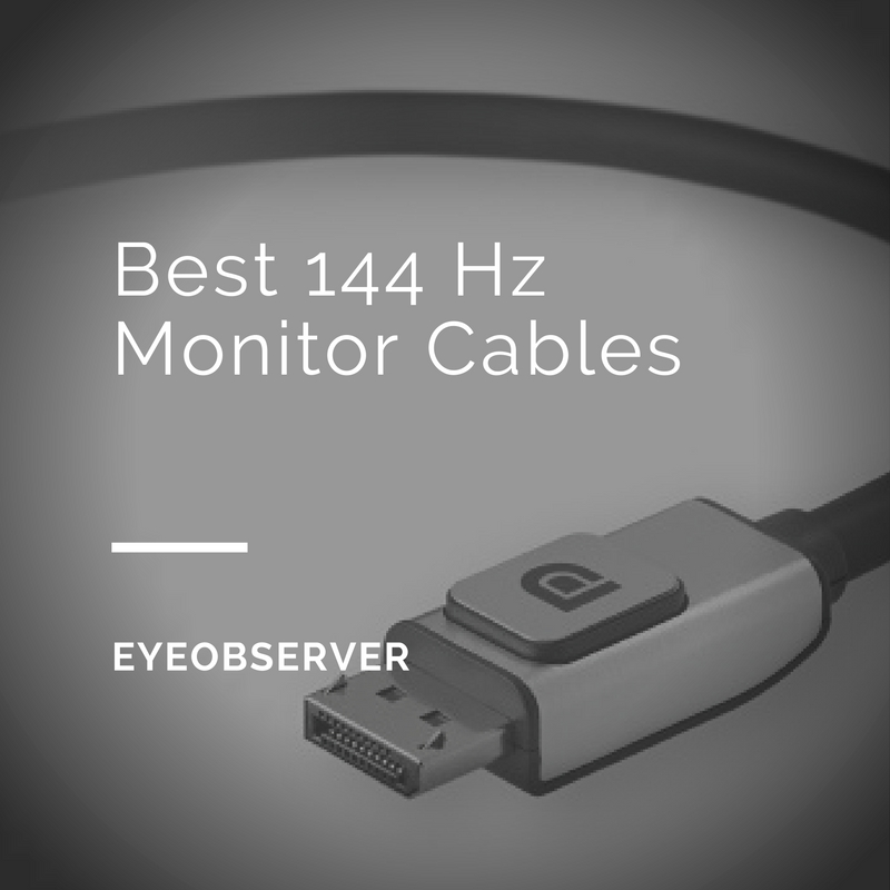 Best Cables for 144Hz Monitors - DisplayPort | EyeObserver