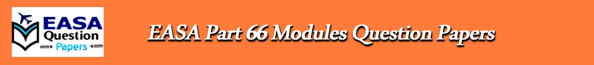 EASA Part 66 Modules Question Papers: EASA PART 66 Module 1