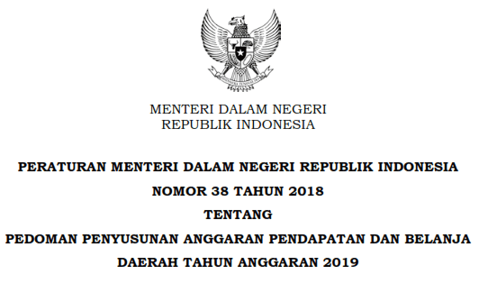 Permendagri Nomor 38 Tahun 2018 Tentang Pedoman Penyusunan Anggaran Pendapatan dan Belanja Daerah (APBD) Tahun Anggaran 2019