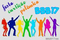 BBB17: Festa, curtição e polêmica