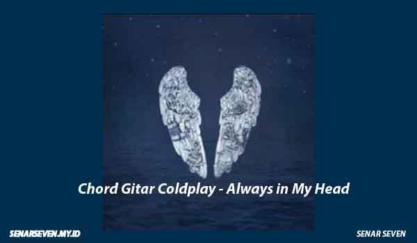 Chord Gitar Coldplay Always In My Head & Lirik Lagu