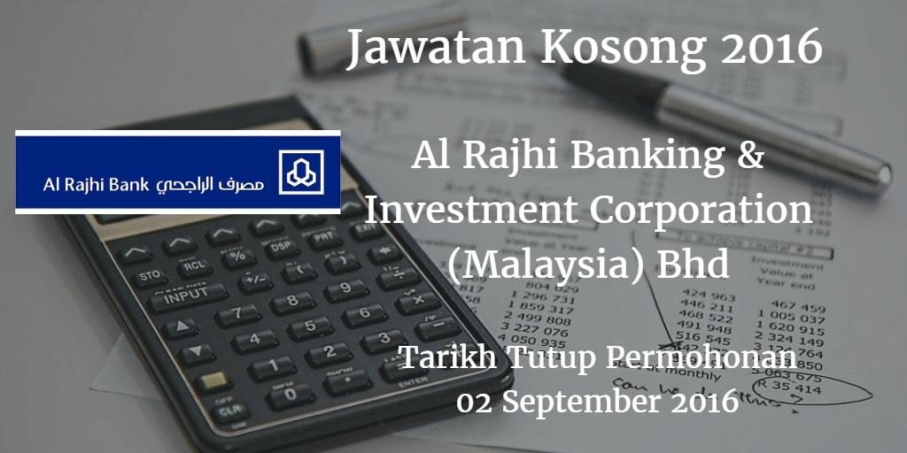 Jawatan Kosong  Al Rajhi Banking & Investment Corporation (Malaysia) Bhd  02 September 2016