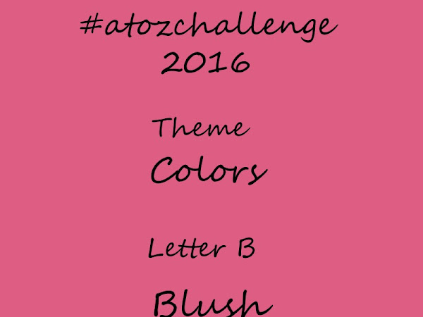 #atozchallenge 2016//B is for Blush