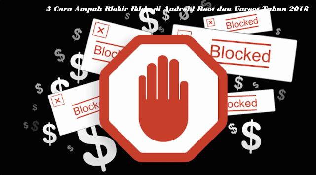 3 Cara Ampuh Blokir Iklan di Android Root dan Unroot Tahun 2018