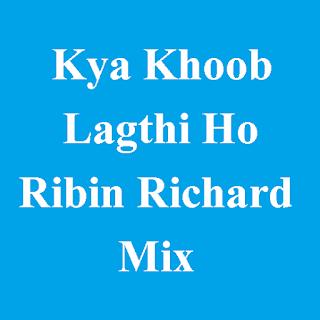 Kya Khoob Lagthi Ho - Ribin Richard Mix