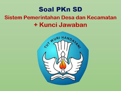 Soal PKn SD tentang sistem pemerintahan desa Soal PKn : Sistem Pemerintahan Desa dan Kecamatan & Jawaban