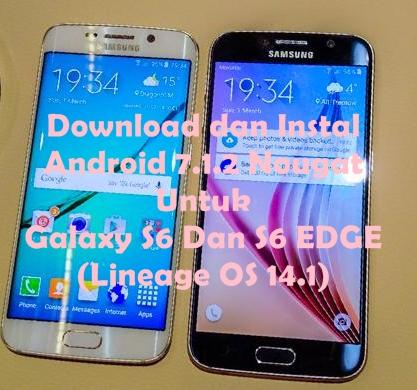 Download dan Instal Android 7.1.2 Nougat Untuk Galaxy S6 Dan S6 EDGE (Lineage OS 14.1)