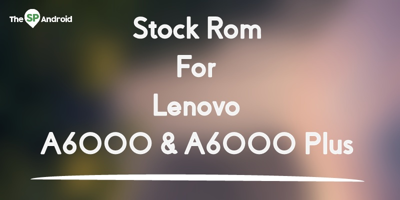 Stock ROM For Lenovo A6000 and A6000 Plus - TheSpAndroid