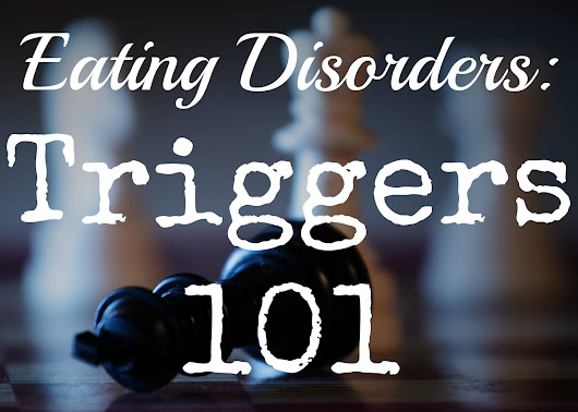 Eating Disorders: Triggers 101