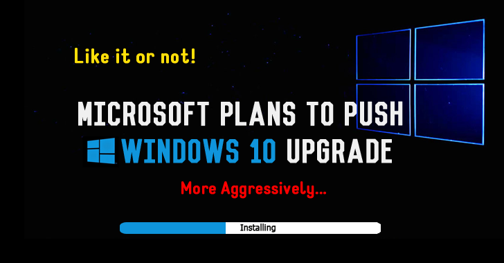 Like it or not, Microsoft Plans to Push Windows 10 Upgrade more Aggressively