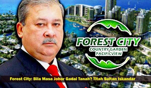 Forest City: Bila Masa Johor Gadai Tanah? Titah Sultan Iskandar