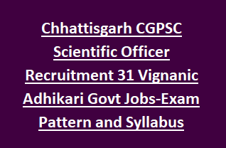 Chhattisgarh CGPSC Scientific Officer Recruitment Exam Notification 31 Vignanic Adhikari Govt Jobs-Exam Pattern and Syllabus