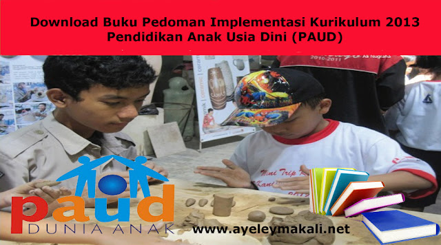 http://www.ayeleymakali.net/2017/08/download-buku-pedoman-implementasi.html