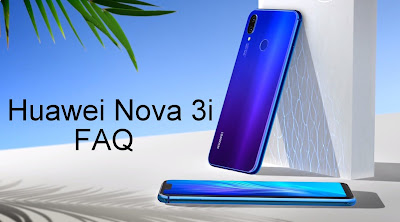 Huawei Nova 3i FAQ