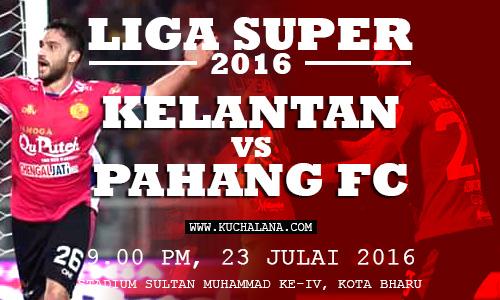 Liga Super 2016 : Kelantan vs Pahang FC