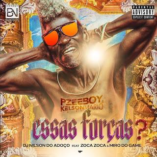 Dj Pzee Boy x Kelson Mario & Dj Nilson do Adoço Feat. Zoca Zoca & Miro do Game - Essas forças