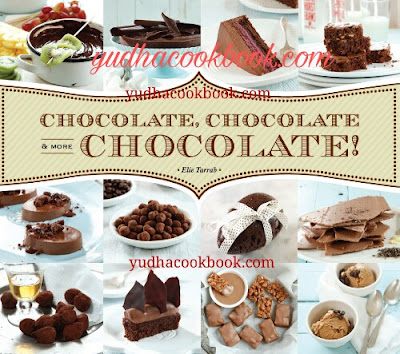 CHOCOLATE CHOCOLATE & MORE CHOCOLATE by Elie Tarrab - YudhaCookBook