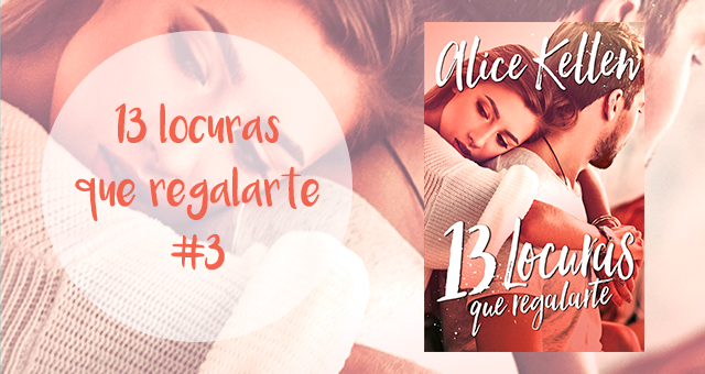 13 locuras que regalarte 3, Alice Kellen