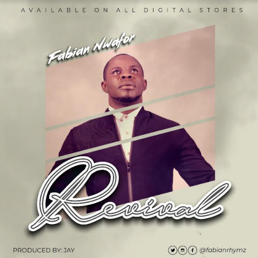 MUSIC: REVIVAL BY FABIAN NWAFOR || @Fabianrhymz