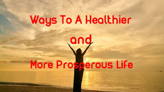 Ways To A Healthier And  More Prosperous Life