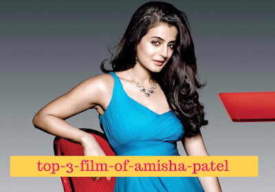 top-5-film-of-amisha-patel, mydailysolution