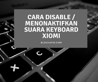 pada ponsel memang sangat menganggu terutama jika kita berada pada kerumunan orang ataupu Cara Menonaktifkan Suara Keyboard di Hp Xiomi