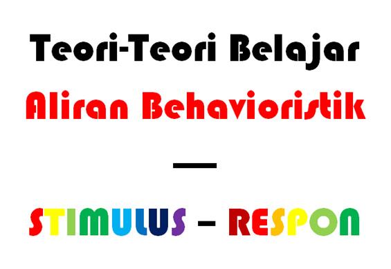 Pada teori belajar behavioristik dikenal istilah stimulus-respon. Respon bisa perilaku diteruskan atau dihentikan. Psikologi yang mempelajari teori behavioristik ini menganggap bahwa sebagai bukti seseorang telah belajar, maka terjadi perubahan tingkah laku.