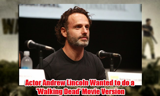 Actor Andrew Lincoln Wanted to do a 'Walking Dead' Movie Version