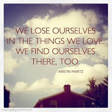 World's Best Love Quotes: we lose ourselves in the things we love.
