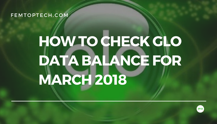 How To Check Glo Data Balance For March 2018
