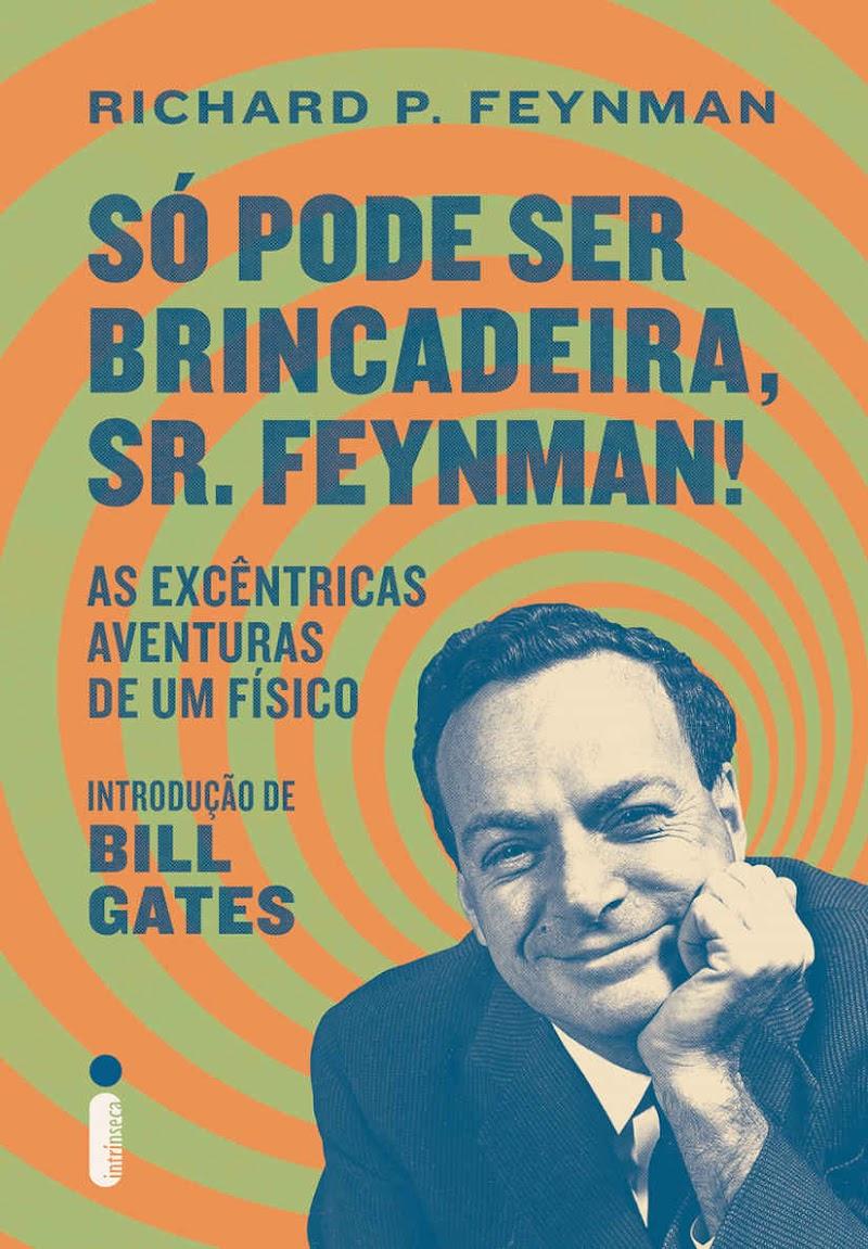 Hora de Ler: Só pode ser brincadeira, Sr. Feynman! - Richard P. Feynman