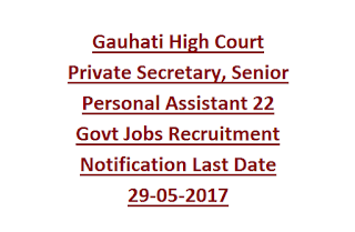 Gauhati High Court Private Secretary, Senior Personal Assistant 22 Govt Jobs Recruitment Notification Last Date 29-05-2017