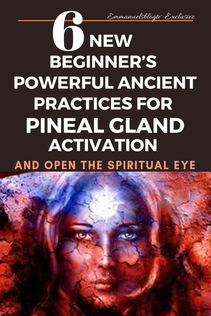 6 New Beginner's Powerful Ancient Practices For Pineal Gland Activation