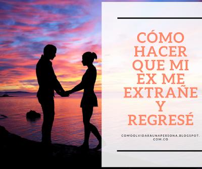 ▷ Cómo Hacer que mi Ex me Extrañe, me Busque y Regrese Conmigo?