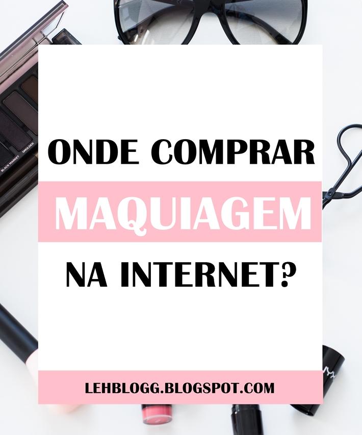 Maquiagens na internet,onde comprar?