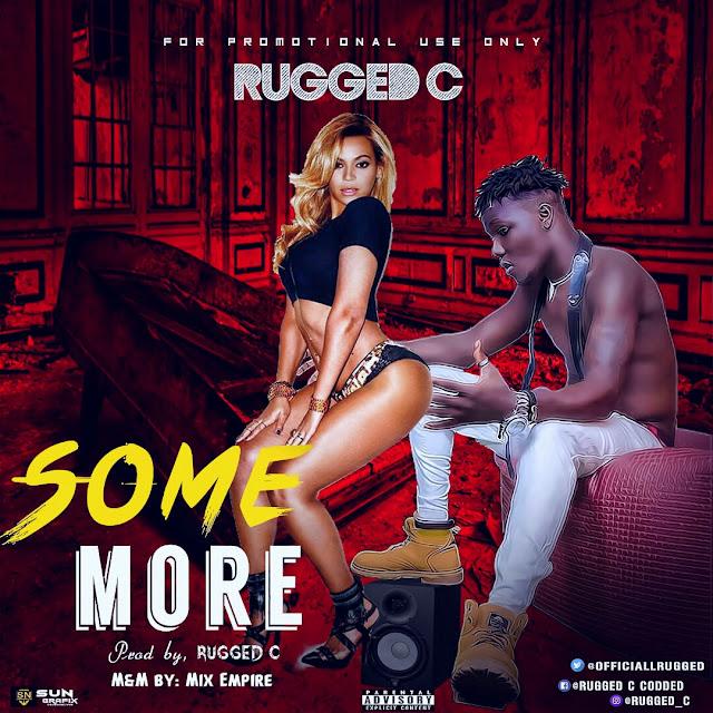 Rugged C — Some More [New Song] - Mp3made.com.ng