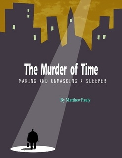 http://www.lulu.com/shop/http://www.lulu.com/shop/matthew-pauly/murder-of-time-making-and-unmasking-a-sleeper/ebook/product-22508625.html?fb_action_ids=10156395078695481&fb_action_types=og.likes