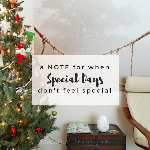 A note of encouragement for when special days don't feel special...