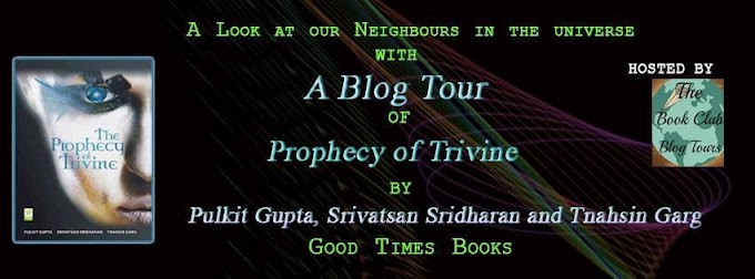 Blog Tour: The Prophecy of Trivine  By  Tnahsin Garg,  Srivatsan Sridharan and  Pulkit Gupta